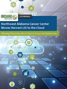 Northwest Alabama Cancer Center Moves Harvest LIS to the Cloud allowing physicians more time to focus on patient care